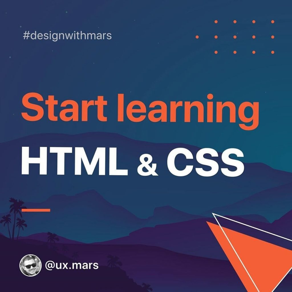 Start Learning HTML & CSS. Here is a 5 Tips