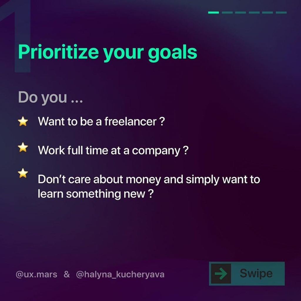 Prioritize your goals  Do you... Want to be a freelancer ?  Work full time at a company ?  Don't care about money and simply want to learn something new ?