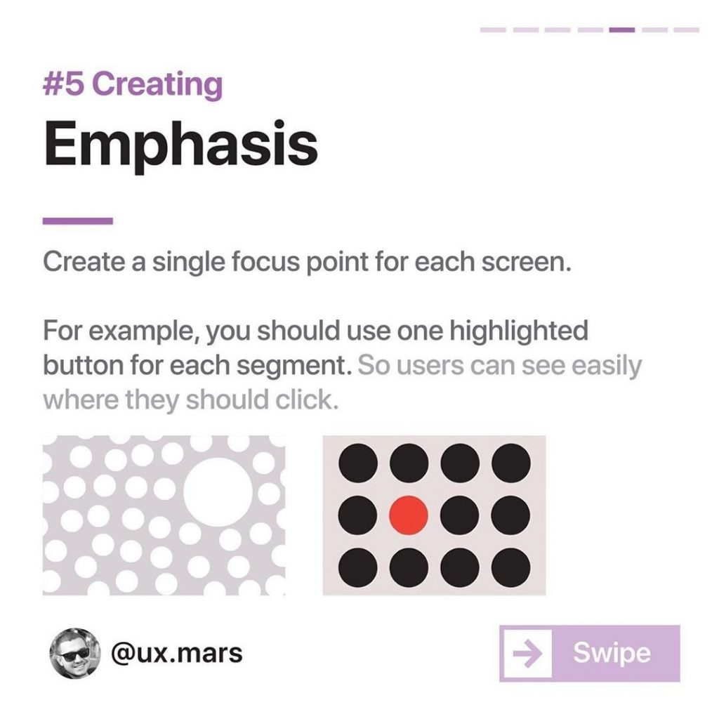 #5 Creating Emphasis  Create a single focus point for each screen.  For example, you should use one highlighted button for each segment. So users can see easily where they should click.