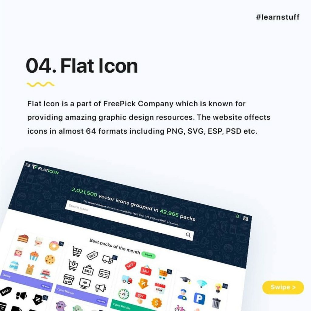Flat Icon  Flat Icon is a part of FreePick Company which is known for providing amazing graphic design resources. The website offects icons in almost 64 formats including PNG, SVG, ESP, PSD etc.