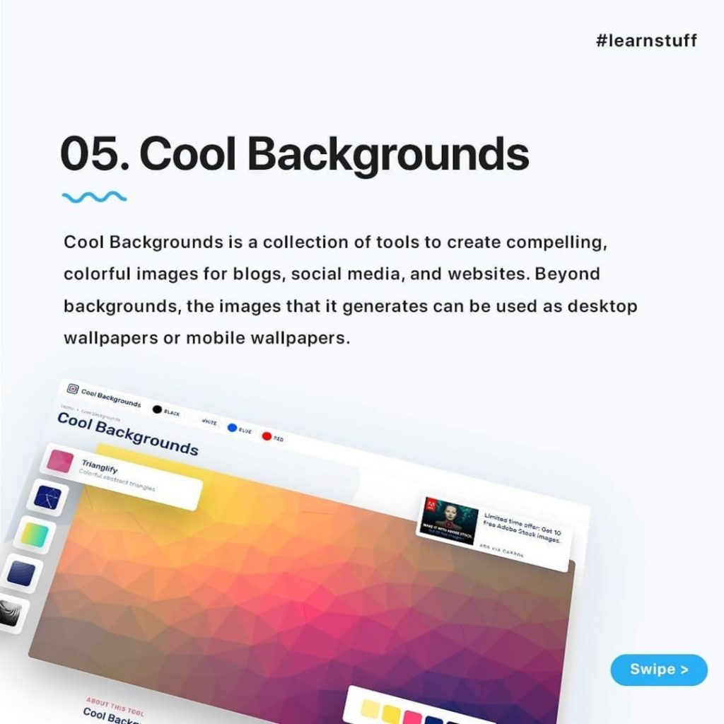 Cool Backgrounds  Cool Backgrounds is a collection of tools to create compelling, colorful images for blogs, social media, and websites. Beyond backgrounds, the images that it generates can be used as desktop wallpapers or mobile wallpapers.