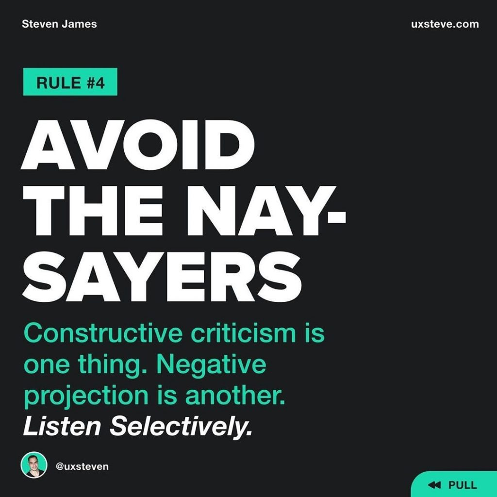 4️⃣ AVOID THE NAYSAYERS  Everyone has an opinion, listen selectively. It's one thing if it's constructive criticism, but if it's simply projecting their negative opinions about your work, move along. You don't have time for the BS.