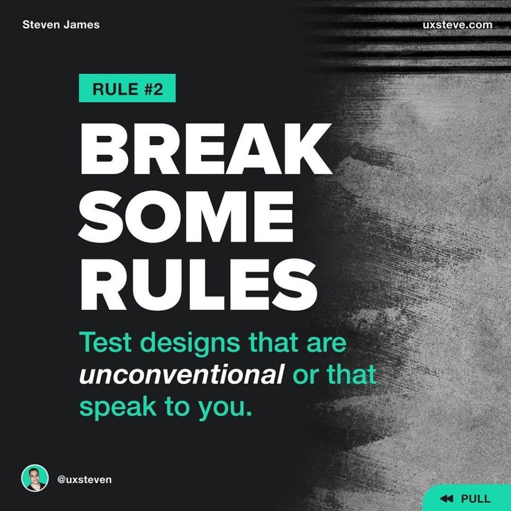 2️⃣ BREAK SOME RULES  Go against the grain and think outside the box. Test designs that are abnormal, unique or that speak to YOU. Like Apple's tagline states «Think Different.»