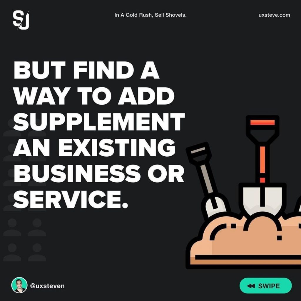 But find a way to add supplement an existing business or service.