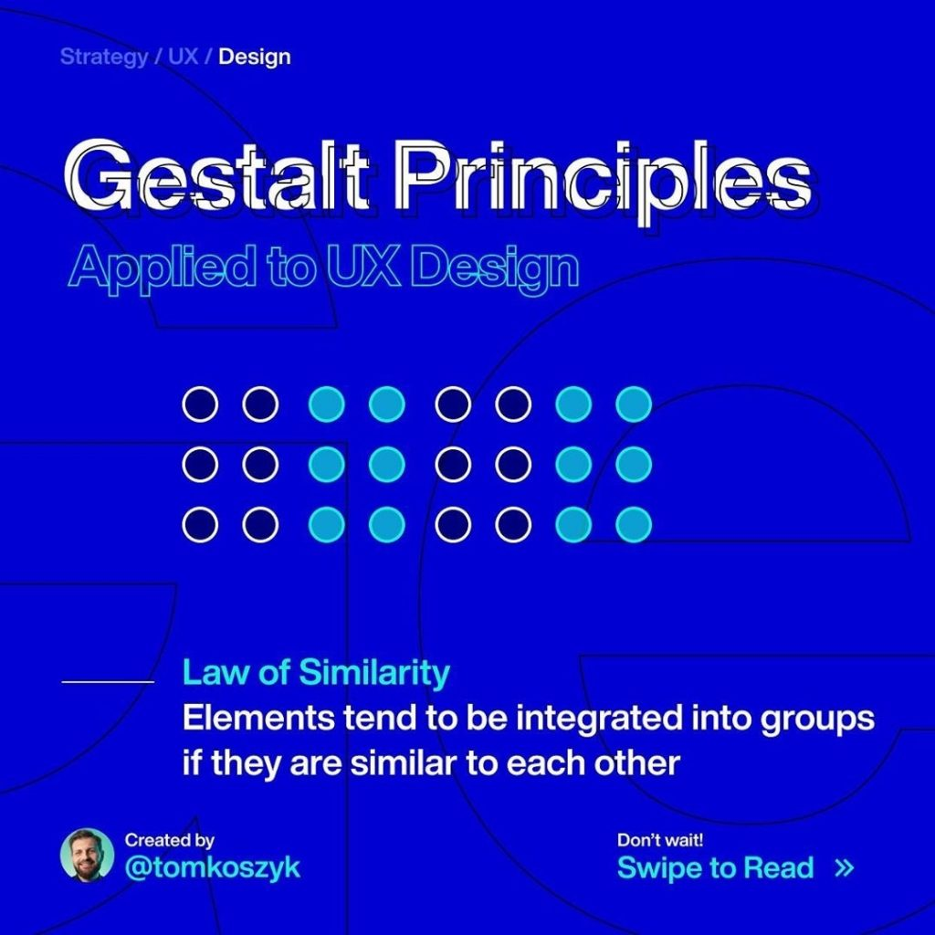 Gestalt Principles Applied to UX Design  Law of Similarity Elements tend to be integrated into groups of they are similar to each other