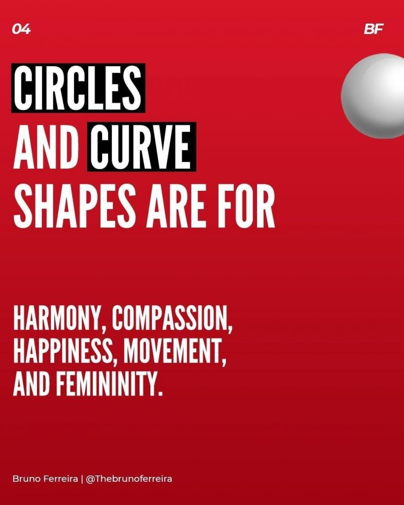 Circles and curve shapes are for harmony, compassion, happiness, movement, and femininity.