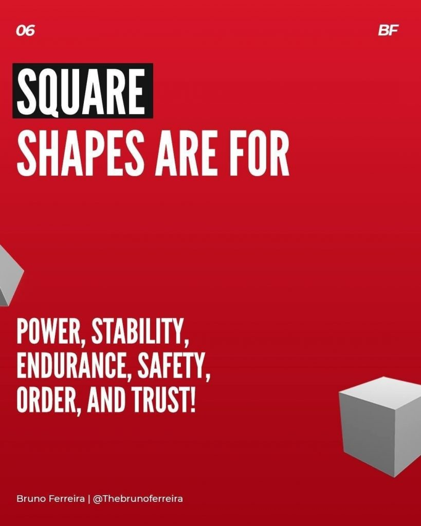 Square shapes are for power, stability, endurance, safety, order, and trust!