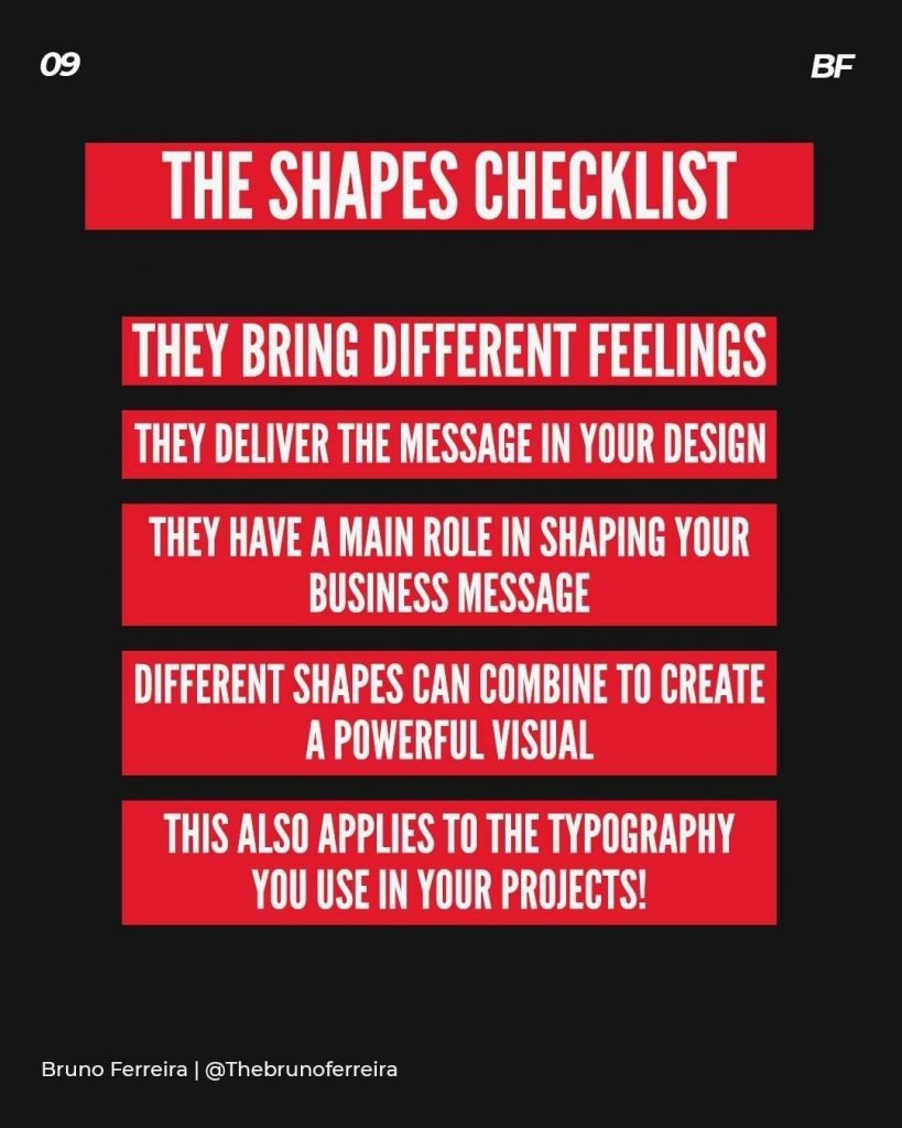 The shapes checklist  They bring different feelings  They deliver the message in your design  They have a main role in shaping your business message  Different shapes can combine to create a powerful visual  This also applies to the typography you use in your projects!