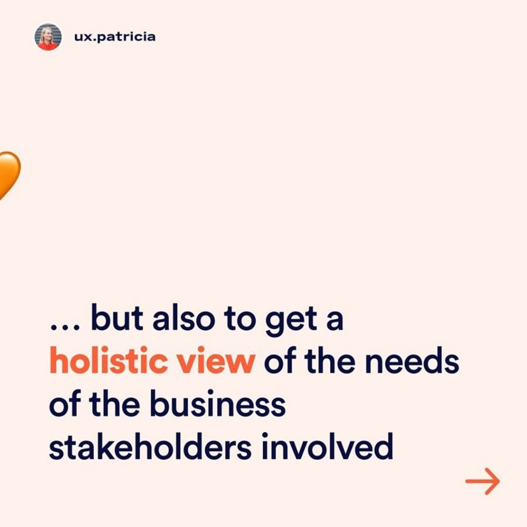 ...but also to get a holistic view of the needs of the business stakeholders involved.