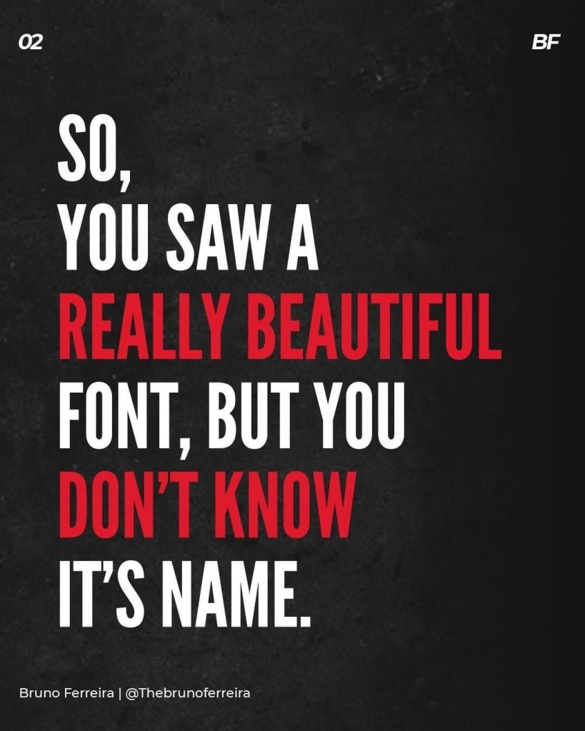 So, you saw a really beautiful font, but you don't know it's name.
