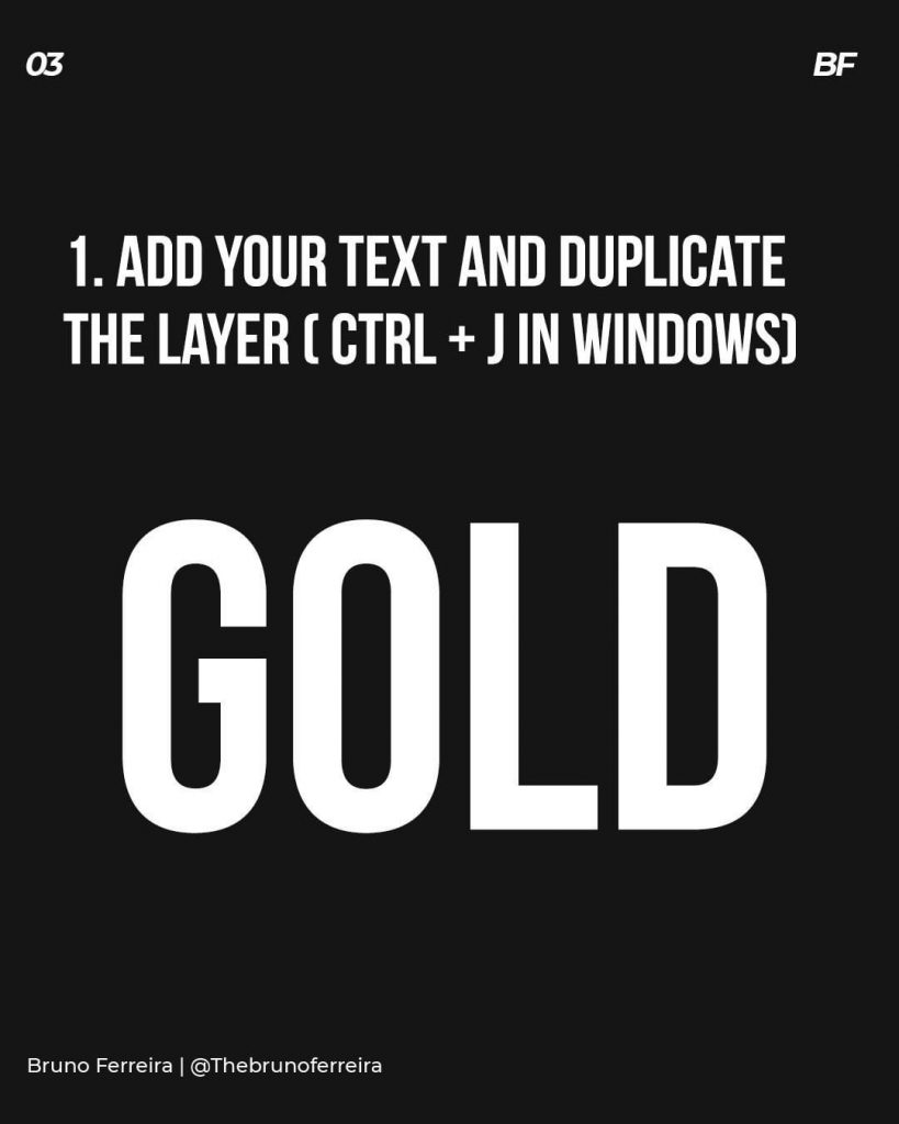 1. Add your text and duplicate the layer ( ctrl + j in windows)  Gold