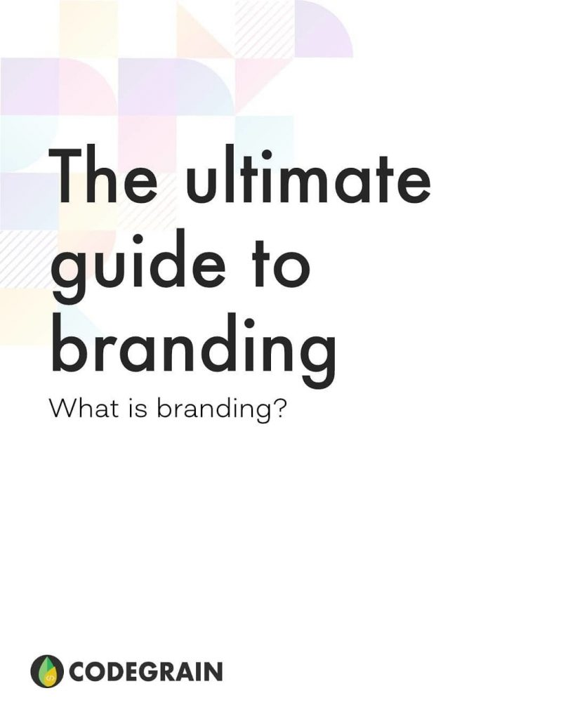 The Ultimate Guide to Branding. What is Branding?