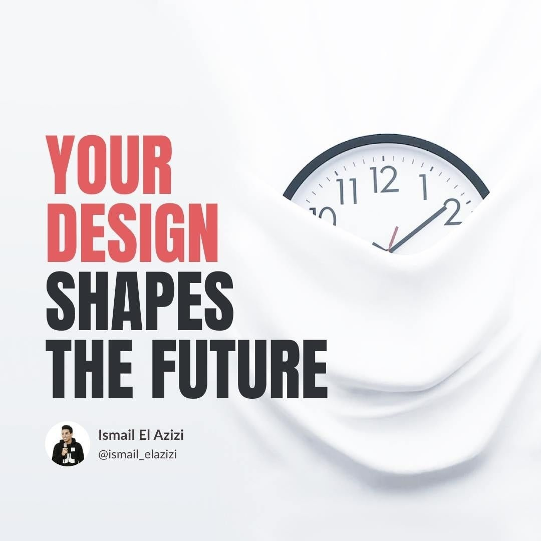 Your Design Shapes the Future