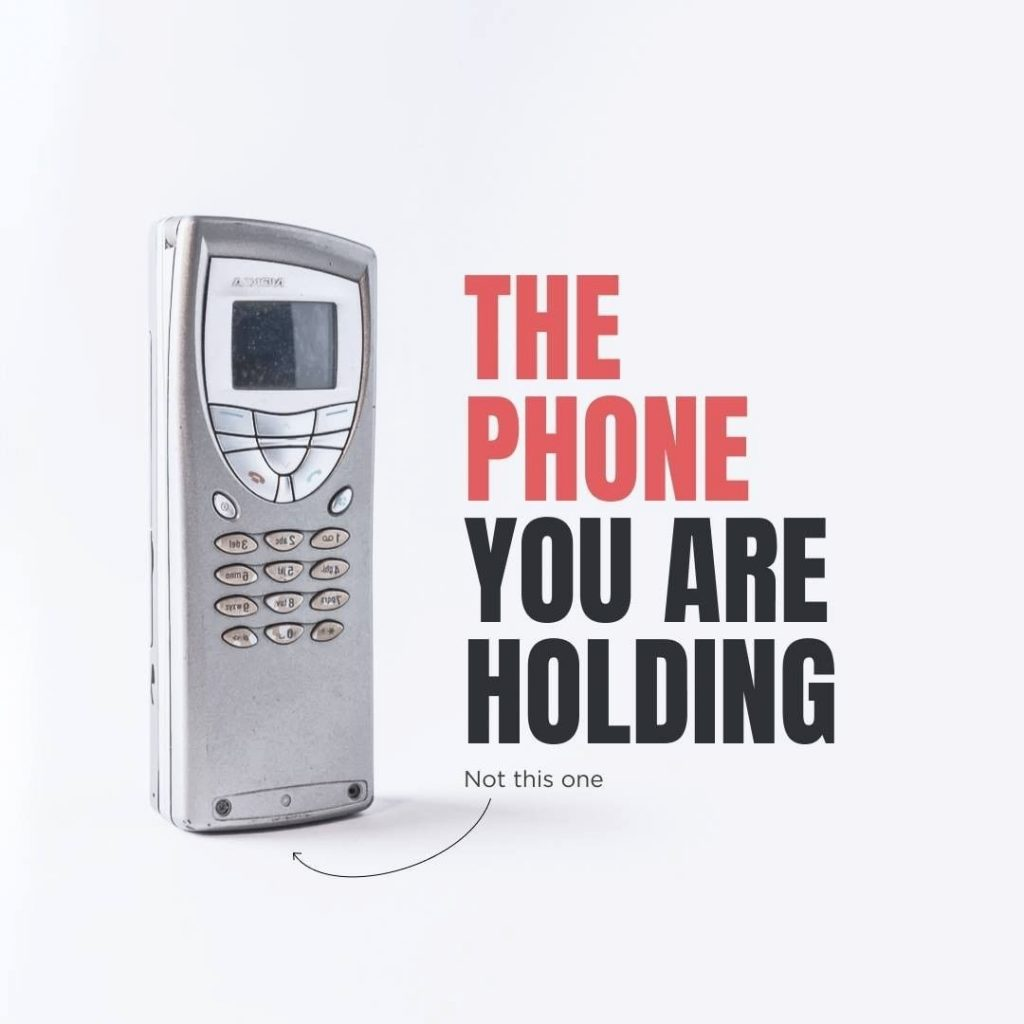 The phone you are holding  Not this one
