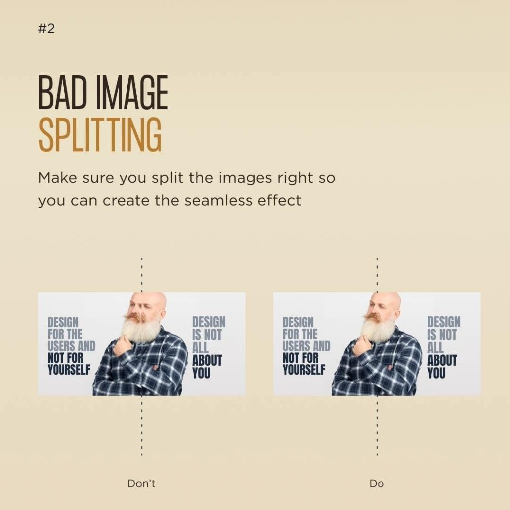 Bad image splitting  Make sure you split the images right so you can create the seamless effect