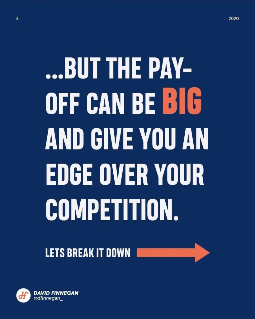 ...But the pay-off can be big and give you an edge over your competition.  Lets break it down