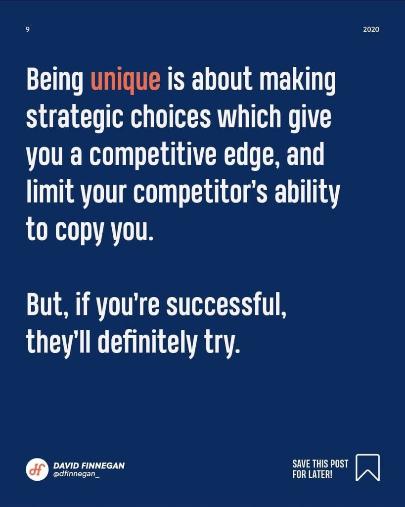 Being unique is about making strategic choices which give you a competitive edge, and limit your competitor's ability to copy you.  But, if you're successful, they'll definitely try.