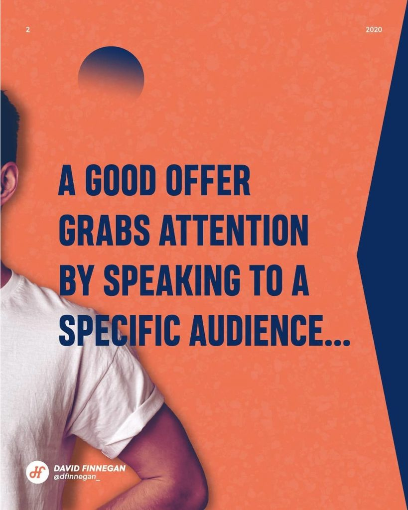 A good offer grabs attention by speaking to a specific audience...