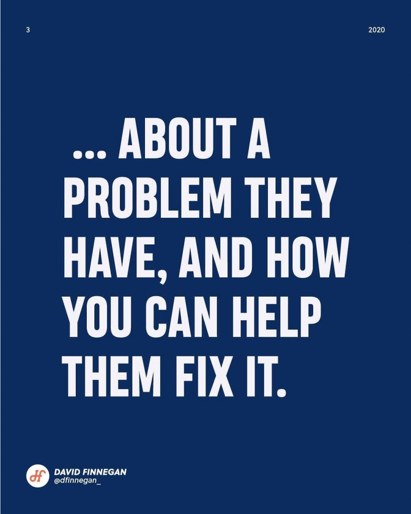 ...about a problem they have, and how you can help them fix it.